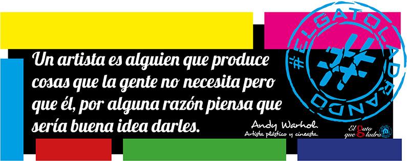 """Andy Warhol. """"Un artista es alguien que produce cosas que la gente no necesita pero que él, por alguna razón piensa que sería buena idea darles."""""""