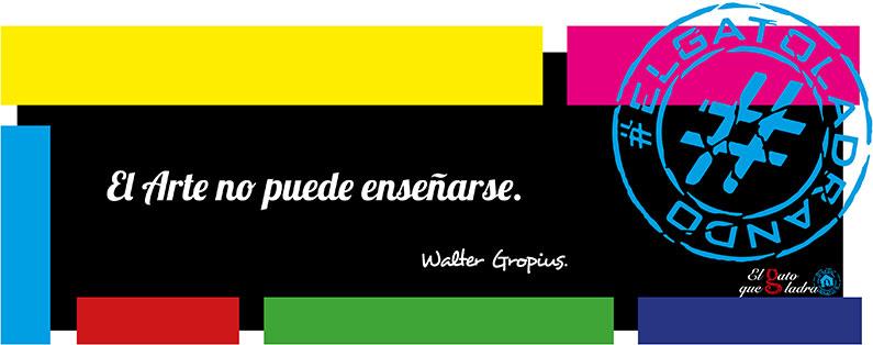 Frase del día, Walter Gropius sobre el arte